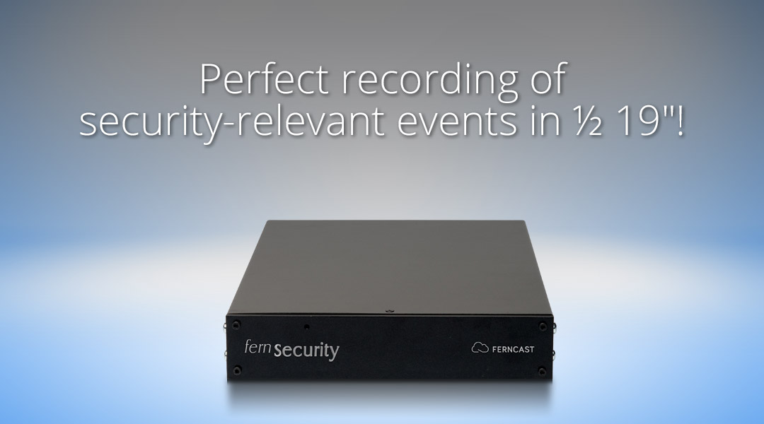 Perfect recording of security-relevant events in 1/2 19''
