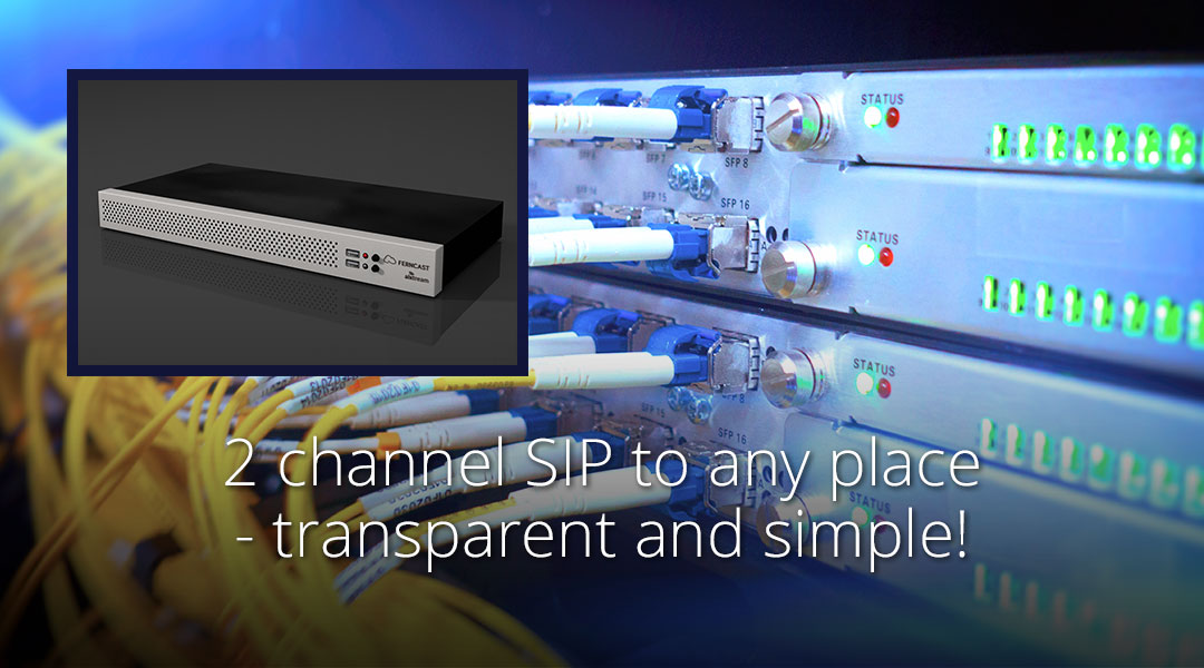 2 channel SIP to any place...transparent and simple!